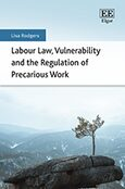 Labour Law, Vulnerability and the Regulation of Precarious Work