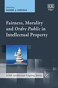 Cover Fairness, Morality and Ordre Public in Intellectual Property