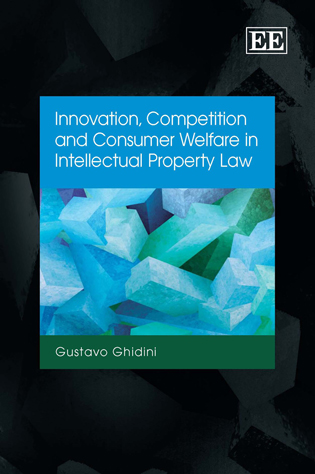 Innovation, Competition and Consumer Welfare in Intellectual Property Law